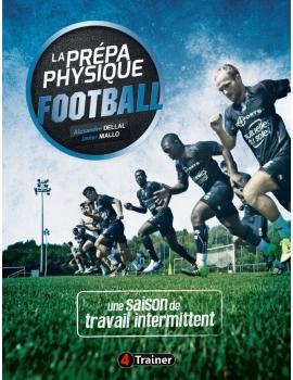 LIVRE La préparation physique Football - Le travail intermittent Alex Dellal et Javier Mallo 4Trainer