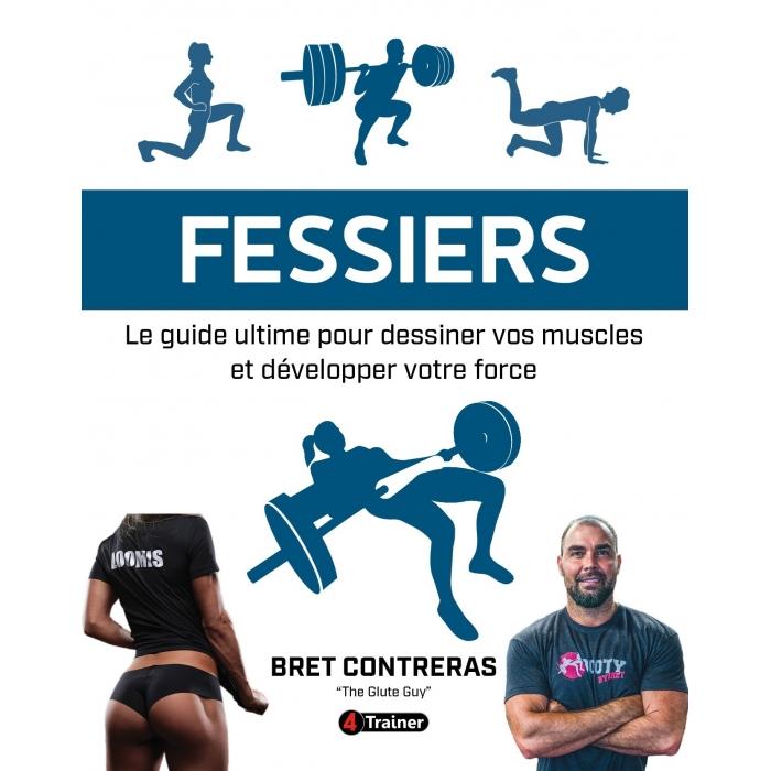 FESSIERS  Le guide ultime pour dessiner vos muscles et développer votre force Bret Contreras